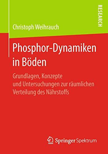 Phosphor-Dynamiken in Böden: Grundlagen, Konzepte und Untersuchungen zur räumlichen Verteilung des Nährstoffs