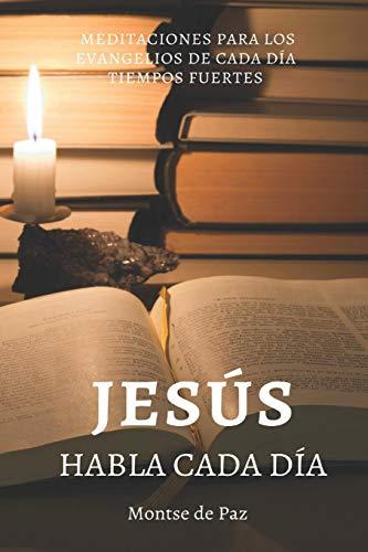Jesús habla cada día: Meditaciones para los evangelios de cada día - tiempos fuertes