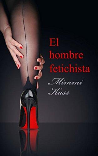 El hombre fetichista: Novela erótica corta