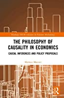 The Philosophy of Causality in Economics: Causal Inferences and Policy Proposals (Routledge INEM Advances in Economic Methodology)