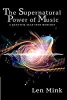 The Supernatural Power of Music: A Quantum Leap into Worship
