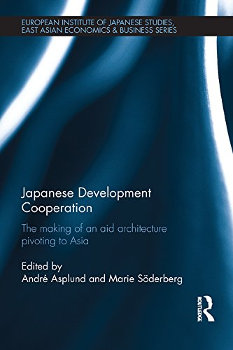 Japanese Development Cooperation: The Making of an Aid Architecture Pivoting to Asia (European Institute of Japanese Studies East Asian Economics and Business Series) (English Edition)