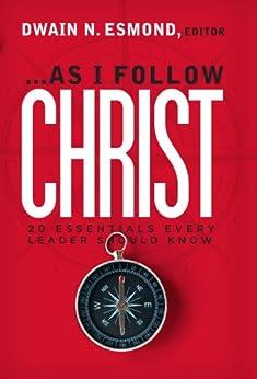As I Follow Christ by [Ted N. C. Wilson, Leslie Pollard, Cindy Tutsch, David S. Penner, David Smith, Derek J. Morris, Delbert Baker, Prudence LaBeach Pollard, Dan Jackson, Dwain N. Esmond]