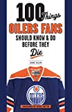 100 Things Oilers Fans Should Know & Do Before They Die (100 Things...Fans Should Know) - Joanne Ireland