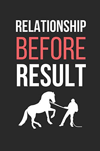 Horse Training: Relationship Before Result: Themed Novelty Lined Notebook / Journal To Write In Perfect Gift Item (6 x 9 inches)