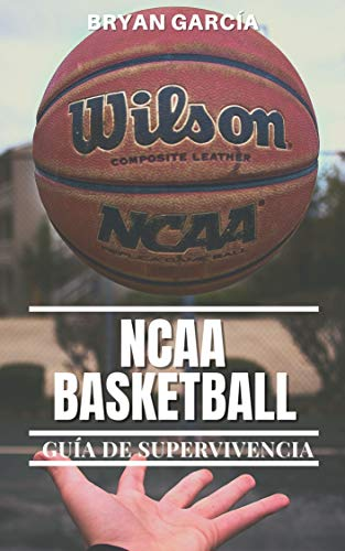NCAA Basketball. Guía de Supervivencia