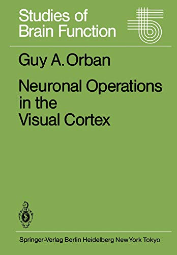 Neuronal Operations in the Visual Cortex (Studies of Brain Function (11), Band 11)