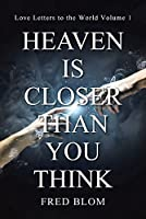 Heaven is Closer than You Think: Love Letters to the World Volume 1