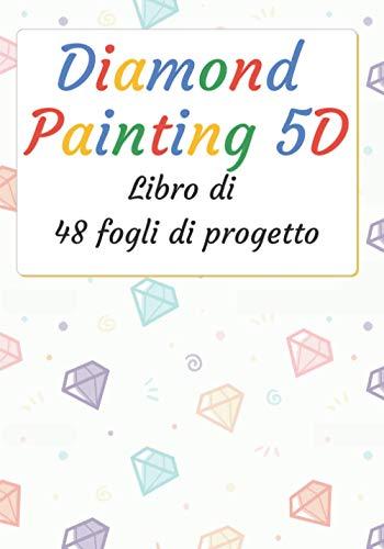 Diamond Painting 5D (Pittura al diamante): Libro di 48 moduli di progetto da compilare | Tracking Journal | Diamond Painting 5D | 100 pagine | 7 x 10 pollici | Hobby creativi (Ricreazione creativa)