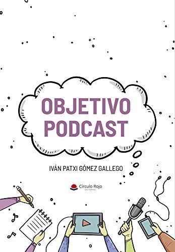 Objetivo Podcast de Iván Patxi Gómez Gallego