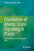Elucidation of Abiotic Stress Signaling in Plants: Functional Genomics Perspectives, Volume 1