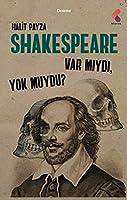 Shakespeare Var Miydi Yok Muydu ?