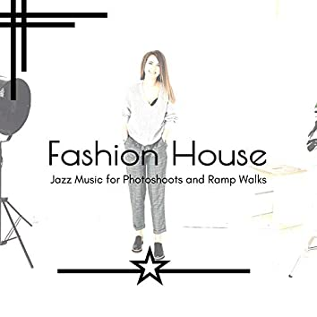 Fashion House - Jazz Music For Photoshoots And Ramp Walks
