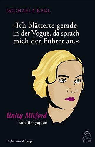 'Ich blätterte gerade in der Vogue, da sprach mich der Führer an.': Unity Mitford. Eine Biographie