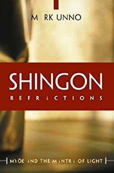 Shingon Refractions: Myoe and the Mantra of Light by [Mark Unno]