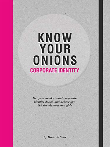 Know Your Onions - Corporate Identity: Get your Head Around Corporate Identity Design and Deliver One Like the Big Boys and Girls