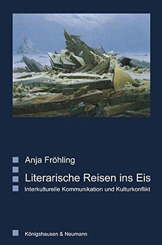 Literarische Reisen ins Eis: Interkulturelle Kommunikation und Kulturkonflikt (Saarbrücker Beiträge zur vergleichenden Literatur- und Kulturwissenschaft)