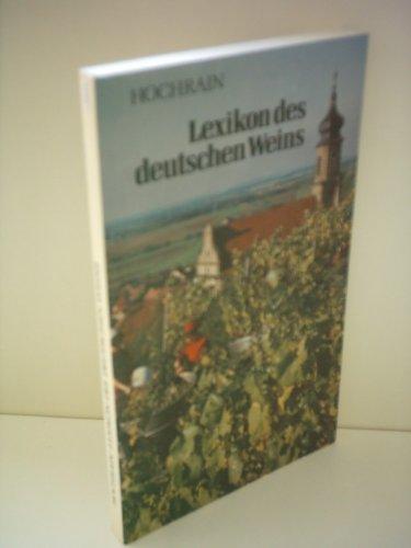 Helmut Hochrain: Lexikon des deutschen Weins - Von Abbeeren bis Zwiebelkuchen