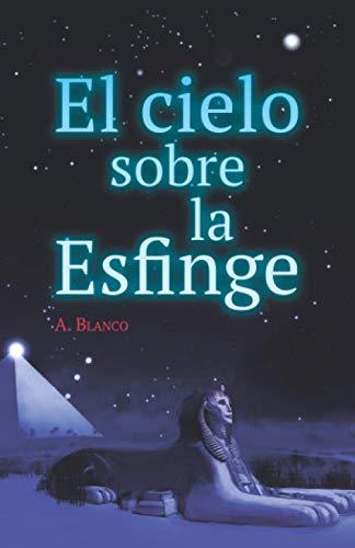 El cielo sobre la Esfinge: novela juvenil de amor, aventura y misterios siderales (a partir de 12 años)