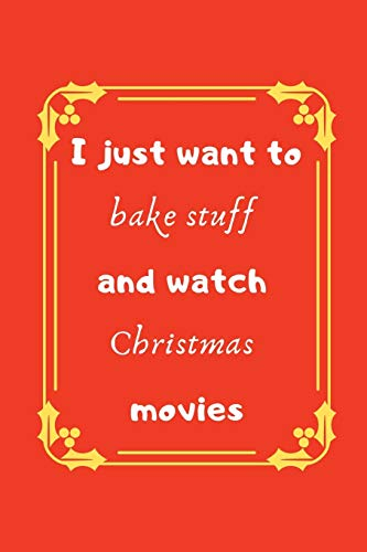 I just want to bake stuff and watch Christmas movies: Holiday Quote Notebook/Journal/Diary (6 x 9) 120 Lined pages