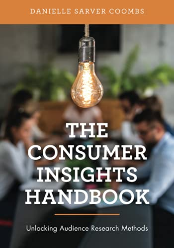 Compare Textbook Prices for The Consumer Insights Handbook: Unlocking Audience Research Methods 1 Edition ISBN 9781538145524 by Coombs, Danielle