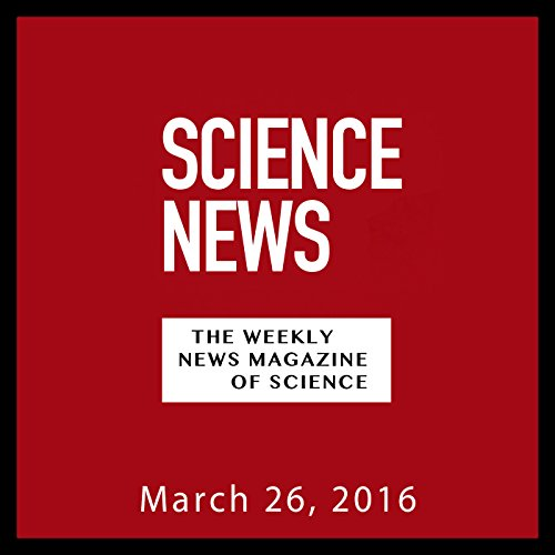 Science News, March 26, 2016 audiobook cover art