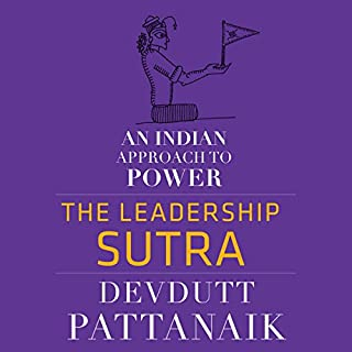 The Leadership Sutra     An Indian Approach to Power              Written by:                                                                                                                                 Devdutt Pattanaik                               Narrated by:                                                                                                                                 Avinash Kumar Singh                      Length: 2 hrs and 38 mins     15 ratings     Overall 4.5