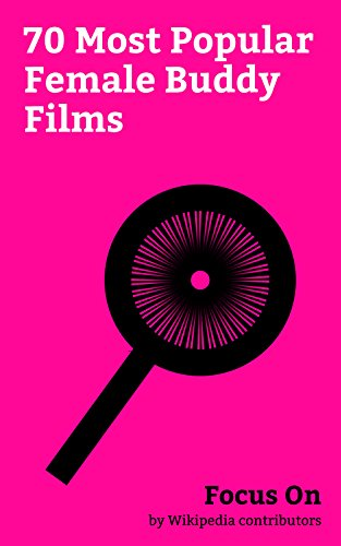 Focus On: 70 Most Popular Female Buddy Films: The Help (film), Pink (2016 film), Thelma & Louise, Yoga Hosers, Bend It Like Beckham, Charlie\'s Angels (film), ... Pants (film), etc. (English Edition)