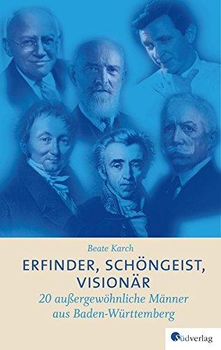Erfinder, Schöngeist, Visionär: 20 außergewöhnliche Männer aus Baden-Württemberg