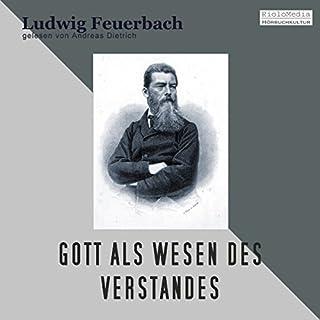 Gott als Wesen des Verstandes                   Autor:                                                                                                                                 Ludwig Feuerbach                               Sprecher:                                                                                                                                 Andreas Dietrich                      Spieldauer: 28 Min.     8 Bewertungen     Gesamt 4,0