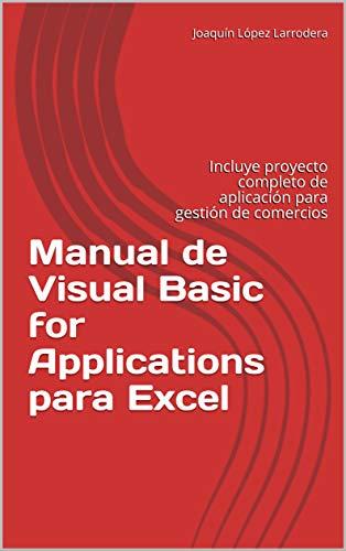 Manual de Visual Basic for Applications para Excel: Incluye proyecto completo de aplicación para gestión de comercios