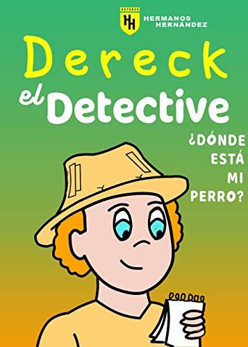 ¿DÓNDE ESTÁ MI PERRO?: (Dereck el detective n°2)