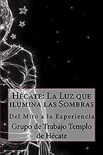Hécate: La Luz que ilumina las Sombras.: Del Mito a la Experiencia (Spanish Edition)