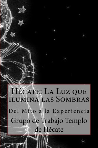 Hécate: La Luz que ilumina las Sombras.: Del Mito a la Experiencia
