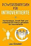POWERSTRATEGIEN FÜR INTROVERTIERTE: Karrieretipps, Small-Talk und unbeschwert Partys genießen für Introvertierte