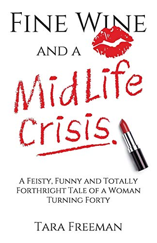 Fine Wine and a MidLife Crisis: A Feisty, Funny and Totally Forthright Tale of a Woman Turning Forty