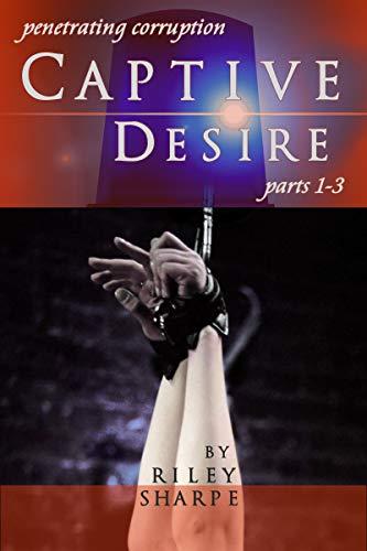 Captive Desire, Parts 1-3 (Tales of Team Sierra Echo X-Ray)