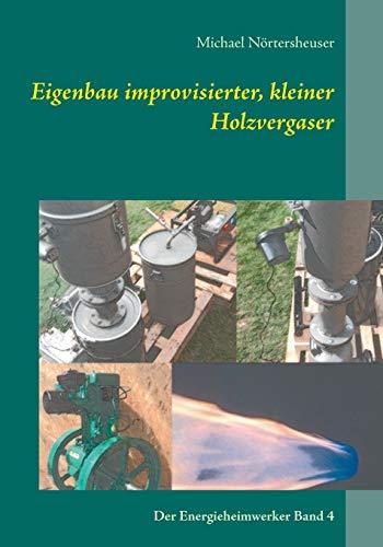 Eigenbau improvisierter, kleiner Holzvergaser: Der Energieheimwerker Band 4