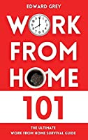 Work from Home 101: The Ultimate Work From Home Survival Guide