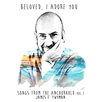 Beloved, I Adore You: Songs from the Anchorhold, Vol. 1