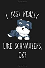 I Just Really Like Schnauzers Ok: Blank Lined Notebook To Write In For Notes, To Do Lists, Notepad, Journal, Funny Gifts For Schnauzers Dog Lover