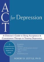 ACT for Depression: A Clinician's Guide to Using Acceptance and Commitment Therapy in Treating Depression