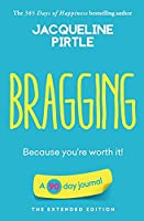 Bragging - Because you're worth it: A 90 day journal - The Extended Edition