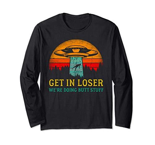 Get in Loser Were Doing Butt Stuff Shirt Alien OVNI Manga Larga