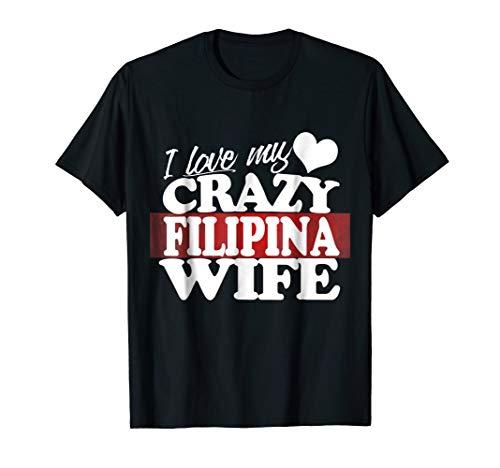I Love my Crazy Filipina Wife Funny but Loving Shirt