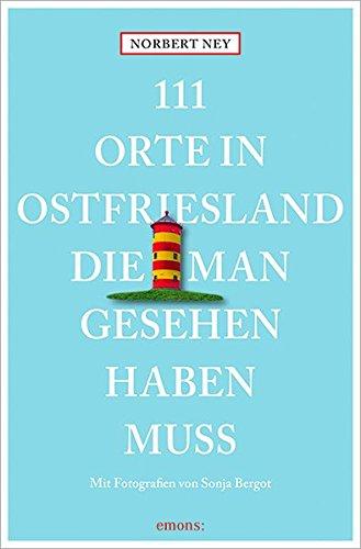111 Orte in Ostfriesland, die man gesehen haben muss: Reiseführer