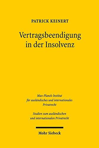 Vertragsbeendigung in der Insolvenz: Insolvenzbezogene Lösungsklauseln im Rechtsvergleich: Insolvenzbezogene Losungsklauseln Im Rechtsvergleich ... und internationalen Privatrecht)
