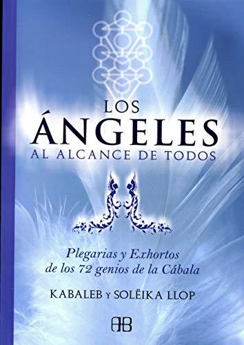 Ángeles Al Alcance de Todos, Los: Plegarias y Exhortos de los 72 Genios de La Cábala