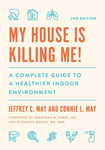 My House Is Killing Me!: A Complete Guide to a Healthier Indoor Environment (The Complete Guide to a...