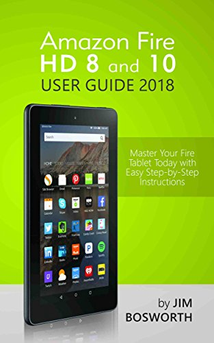 Amazon Fire HD 8 and 10 User Guide 2018: Master Your Fire Tablet Today with Easy Step-by-Step Instructions (English Edition)